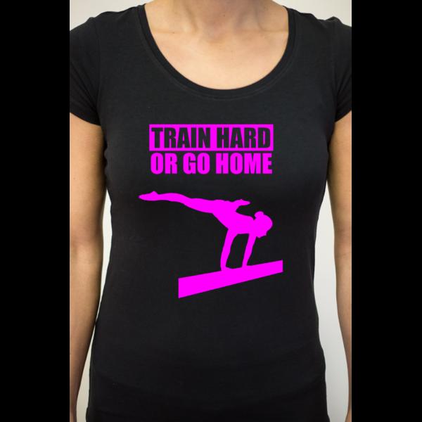 Train Hard Or Go Home Tee-Shirt Femme
